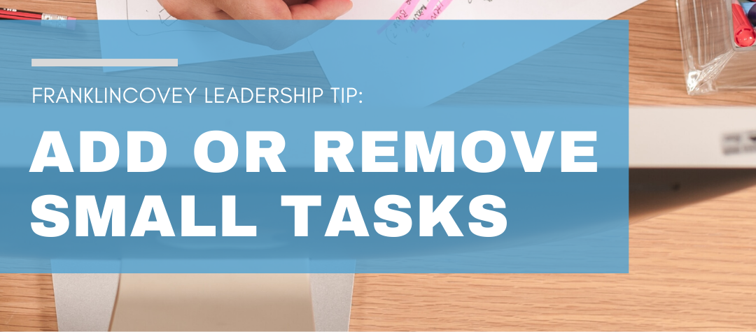 Leadership Tip: Add or Remove Small Tasks