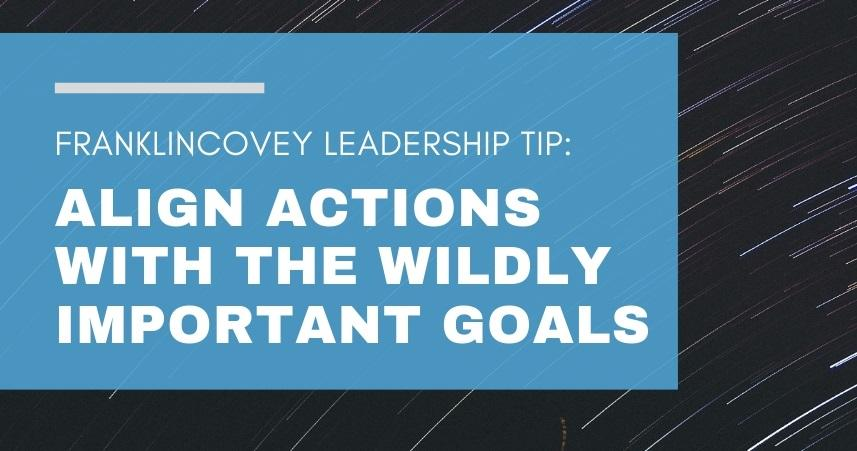 Leadership Tip: Align Actions with the Wildly Important Goals