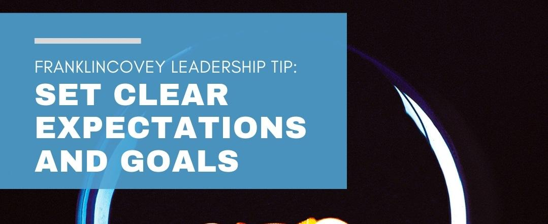 Leadership Tip: Set Clear Expectations And Goals
