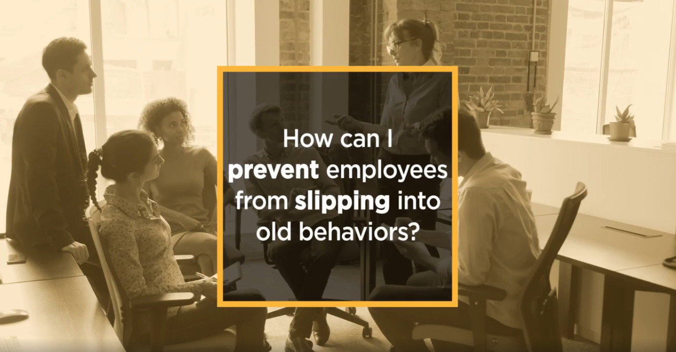 Video: How can I prevent employees from slipping into old behaviors?