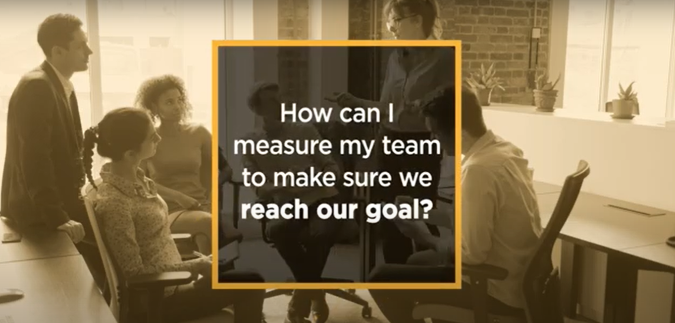 Video: How can I measure my team to make sure we reach our goal?