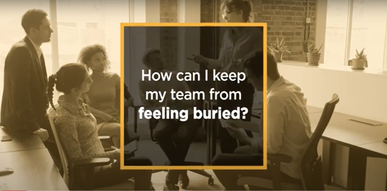 Video: How can I keep my team from feeling buried?