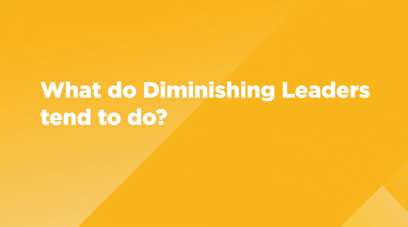 Video: What do diminishing leaders tend to do?