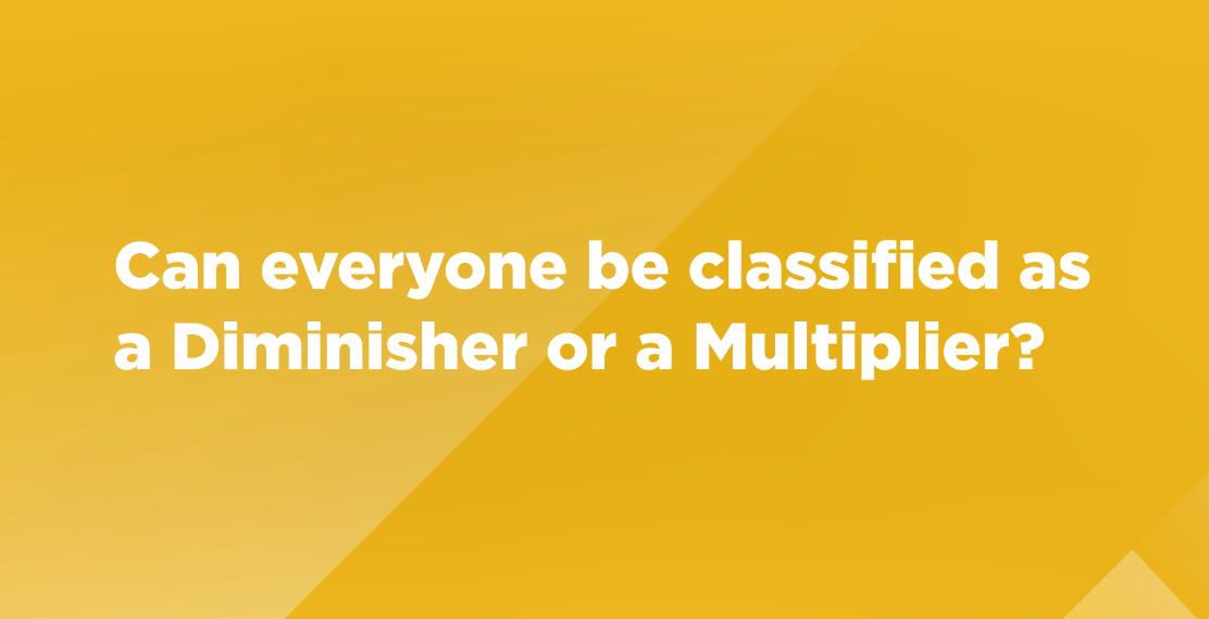 Video: Can everyone be classified as a Diminisher or a Multiplier?