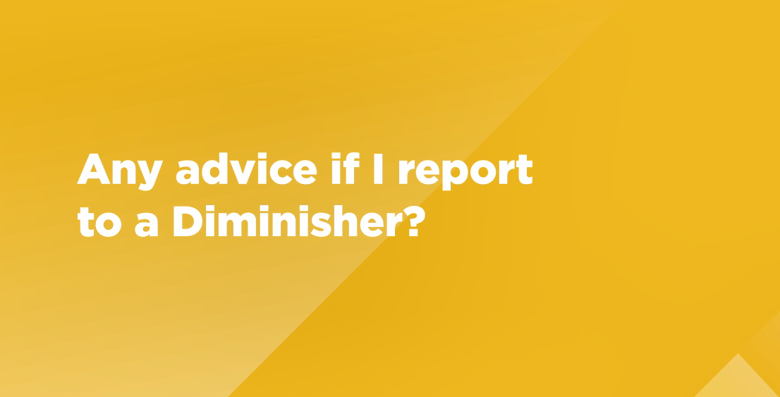 Video: Any advice if I report to a Diminisher?