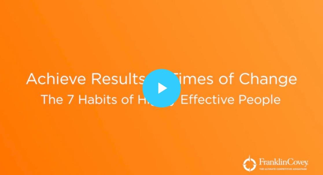 Video: Achieve Results in Times of Change - The 7 Habits of Highly Effective People® Webcast